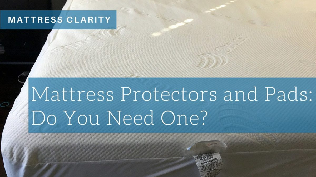 Mattress Protectors And Pads Do You Need One Mattress