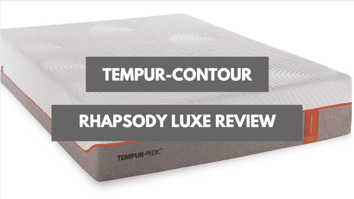 Tempur Pedic Tempur Contour Rhapsody Luxe Review