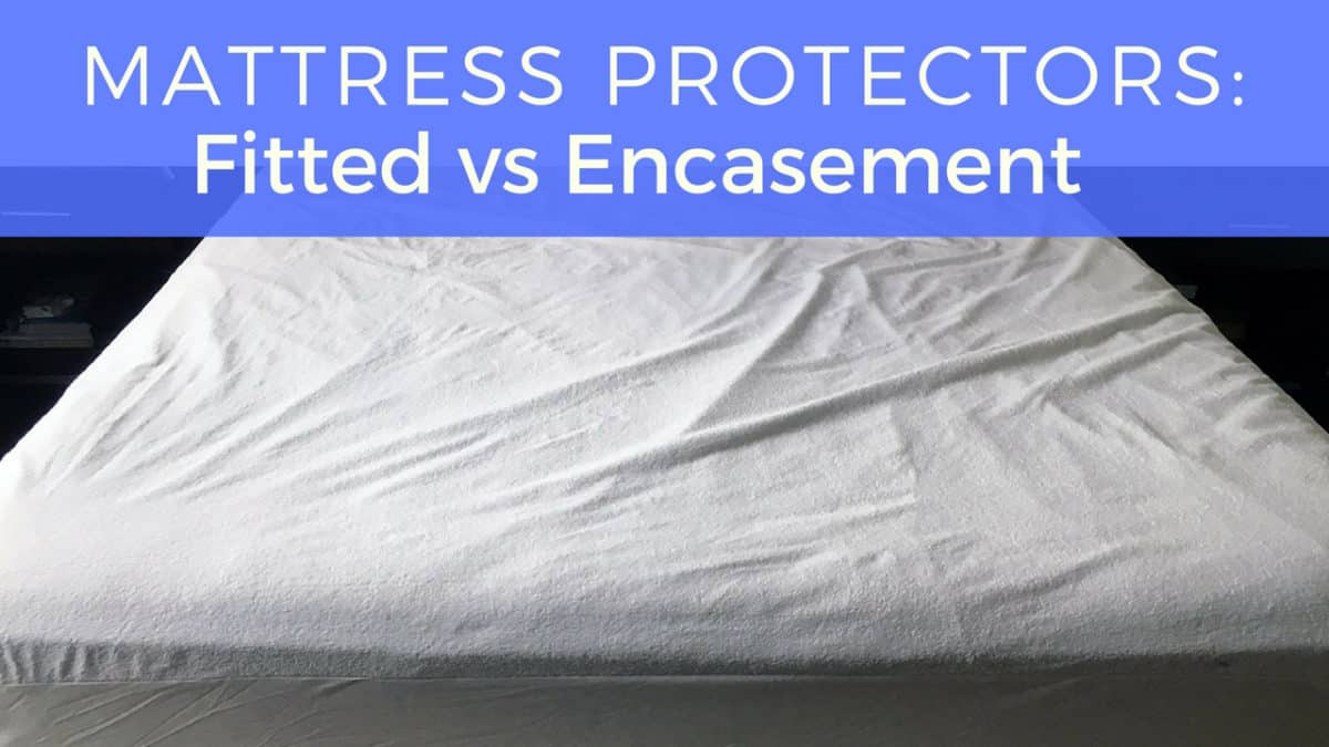 Mattress Protectors Fitted Vs Encasement
