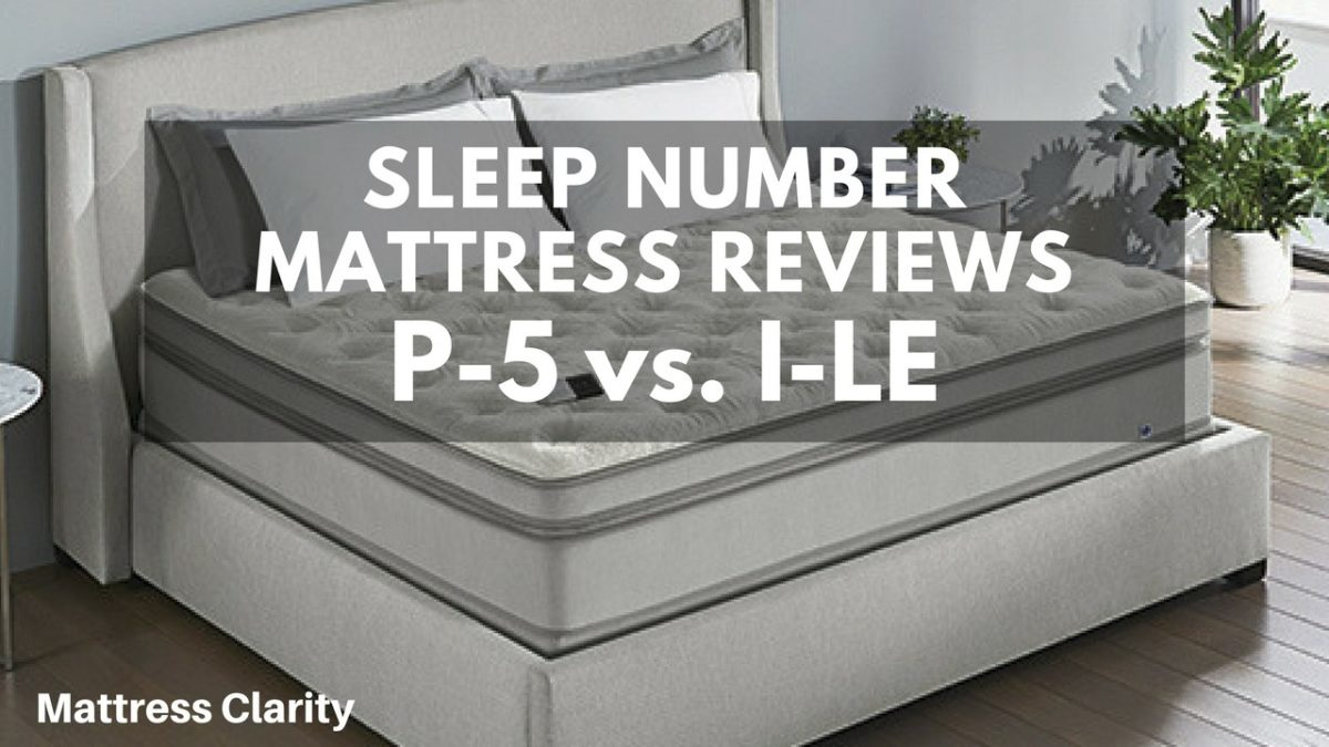 Sleep Number Mattress Reviews >> Sleep Number P 5 Vs I Le Which Mattress Will Suit You