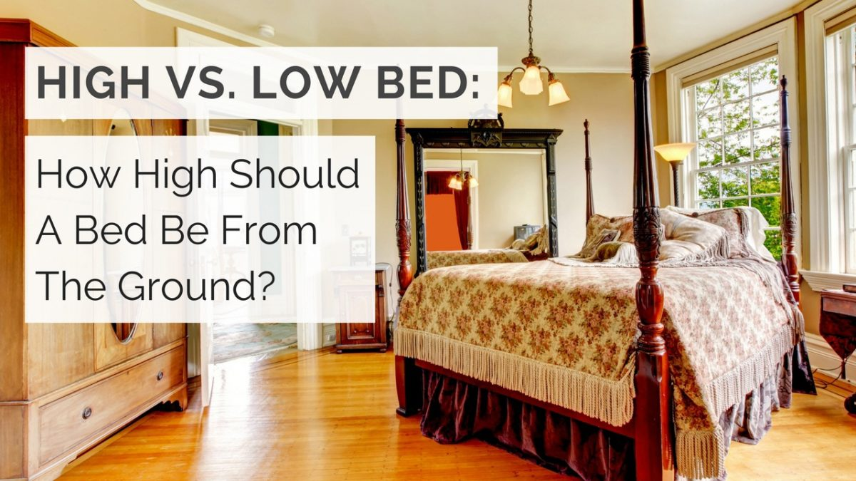 High Vs Low Bed How High Should A Bed Be From The Ground
