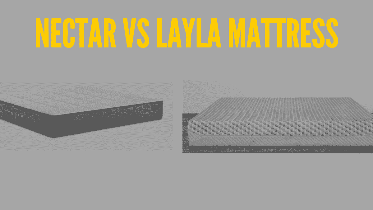 Layla Vs Nectar Mattress Which Should You Choose