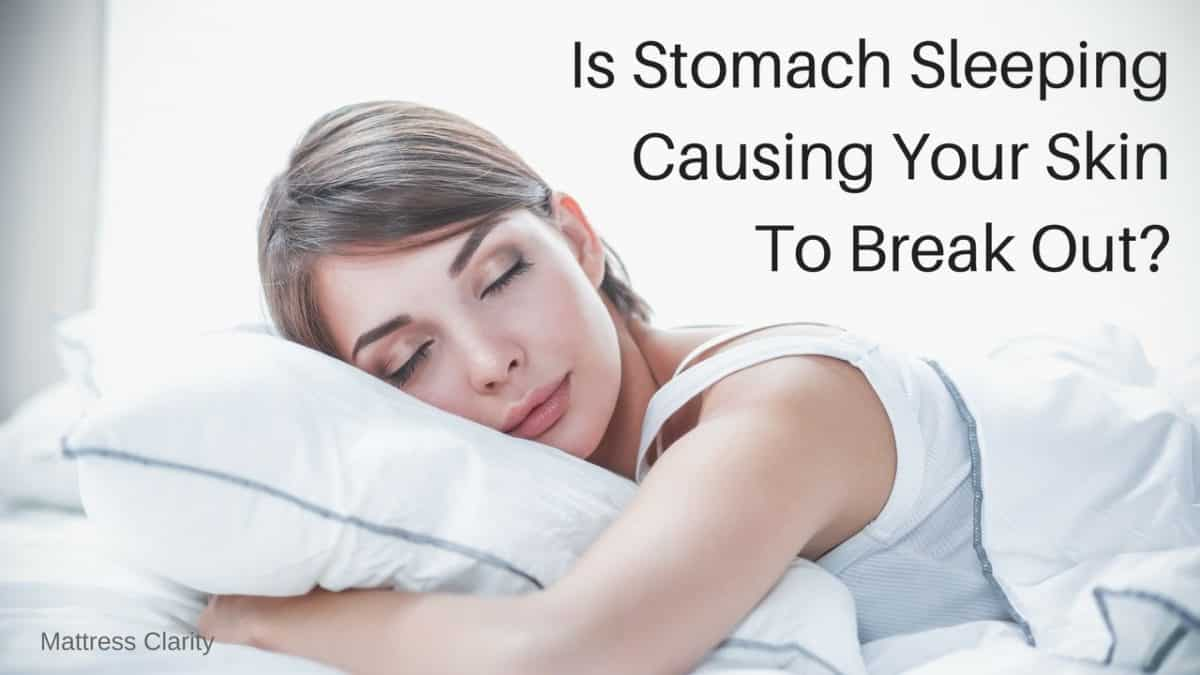 Is Stomach Sleeping Causing Your Skin To Break Out