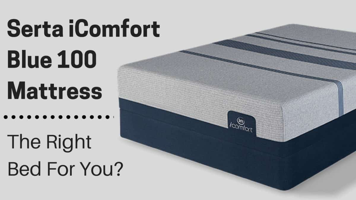 Serta Icomfort Blue 100 Mattress The Right Bed For You