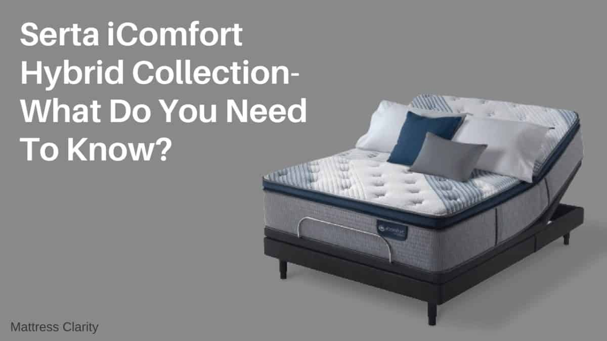 Serta Icomfort Hybrid 2019 Collection What You Need To Know