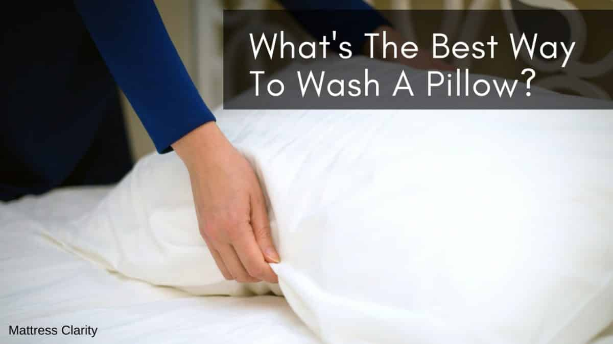 What S The Best Way To Wash A Pillow Mattress Clarity