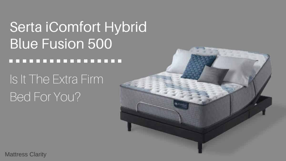 Blue Fusion 500 Is It The Extra Firm Bed For You